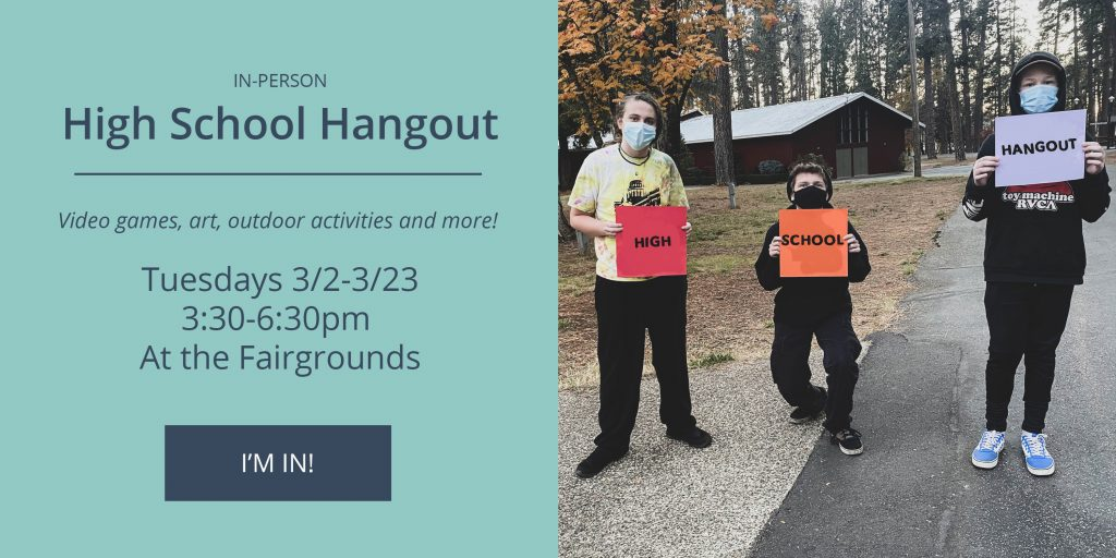High School Hangouts -  Tuesdays 3/2-3/23 from 3:30-6:30 at the fairgrounds. Click to sign-up.
