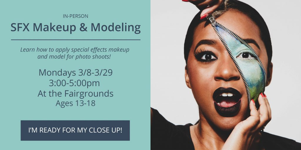 Special Effects Makeup and Modeling - Mondays 3/5-3/29 from 3-5pm at the fairgrounds. CLick to sign-up.