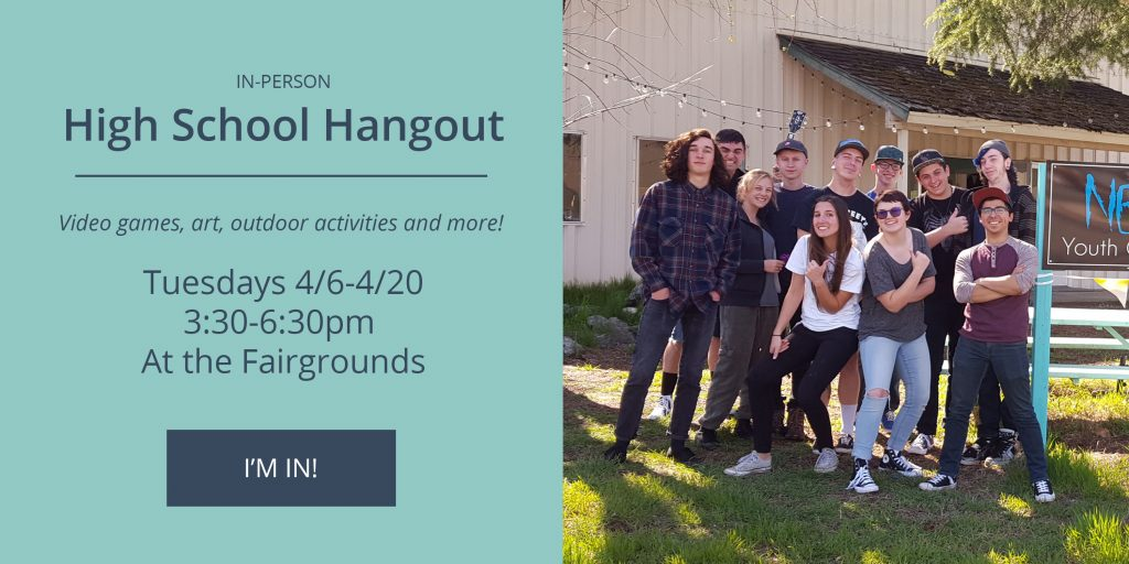 High School Hangout - Tuesdays 4/6-4/20 from 3:30-6:30pm at the fairgrounds. Click to sign-up.