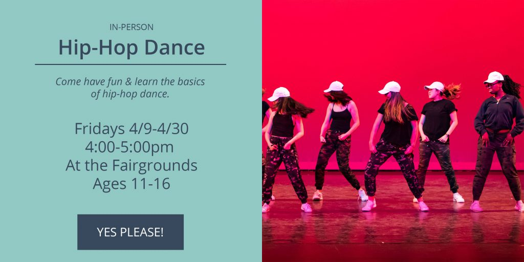 Hip-hop Dance - Fridays 4/9-4/30 at the Fairgrounds. Open to ages 11-16. Click to sign-up.